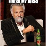 But when I do! | I DON'T ALWAYS FINISH MY JOKES | image tagged in memes,the most interesting man in the world,joke,iwanttobebacon | made w/ Imgflip meme maker