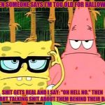 "Shit Just Got Real | WHEN SOMEONE SAYS I'M TOO OLD FOR HALLOWEEN. SHIT GETS REAL AND I SAY: ""OH HELL NO."" THEN I START TALKING SHIT ABOUT THEM BEHIND THEIR BACK. 