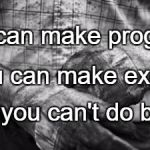 HARD WORK | You can make progress But you can't do both. Or you can make excuses. | image tagged in hard work | made w/ Imgflip meme maker