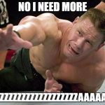 john cena | NO I NEED MORE PIZZZZZZZZZZZZZZZZZZZAAAAAAA | image tagged in john cena | made w/ Imgflip meme maker