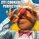 Swedish Chef | ZITI COOKED TO PERFECTION | image tagged in swedish chef | made w/ Imgflip meme maker