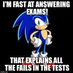 Youre Too Slow Sonic Meme | I'M FAST AT ANSWERING EXAMS! THAT EXPLAINS ALL THE FAILS IN THE TESTS | image tagged in memes,youre too slow sonic | made w/ Imgflip meme maker