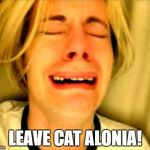 Can't we all just get along? | LEAVE CAT ALONIA! | made w/ Imgflip meme maker