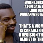 Smart Eddie Murphy | WHEN LOOKING FOR A FUN DATE, ALWAYS LOOK FOR THE WOMAN WHO HAS A TATOO THAT'S A WOMAN WHO IS CAPABLE OF MAKING A DECISION THAT SHE'LL REGRET | image tagged in smart eddie murphy | made w/ Imgflip meme maker