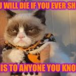 It doesn't have to end this way | YOU WILL DIE IF YOU EVER SHOW THIS TO ANYONE YOU KNOW | image tagged in memes,grumpy cat halloween,grumpy cat,do not share this on my facebook,ill tag you with a bat | made w/ Imgflip meme maker