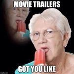 Movie week, A SpursFanFromAround and haramisbae event Oct 22-Oct 29 | MOVIE TRAILERS GOT YOU LIKE | image tagged in old lady licking popsicle | made w/ Imgflip meme maker