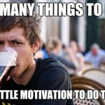 Lazy College Senior Meme | SO MANY THINGS TO DO SO LITTLE MOTIVATION TO DO THEM | image tagged in memes,lazy college senior | made w/ Imgflip meme maker