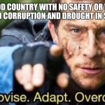 Improvise. Adapt. Overcome | LEAVING A GOOD COUNTRY WITH NO SAFETY OR WATER ISSUES TO GO BACK TO CORRUPTION AND DROUGHT IN SOUTH AFRICA | image tagged in improvise adapt overcome | made w/ Imgflip meme maker