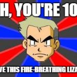 Professor Oak Meme | OH, YOU'RE 10? HAVE THIS FIRE-BREATHING LIZARD | image tagged in memes,professor oak | made w/ Imgflip meme maker