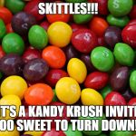 skittles | SKITTLES!!! IT'S A KANDY KRUSH INVITE TOO SWEET TO TURN DOWN!!! | image tagged in skittles | made w/ Imgflip meme maker