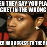 Conceited Reaction | WHEN THEY SAY YOU PLACED THE TICKET IN THE WRONG QUEUE BUT NEVER HAD ACCESS TO THE RIGHT ONE | image tagged in conceited reaction | made w/ Imgflip meme maker