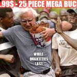 KFC Runner | 9.99$ - 25 PIECE MEGA BUCKET WHILE QUANTITIES LAST | image tagged in kfc runner | made w/ Imgflip meme maker