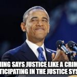 Jury Duty | NOTHING SAYS JUSTICE LIKE A CRIMINAL PARTICIPATING IN THE JUSTICE SYSTEM | image tagged in memes,2nd term obama,corruption,political correctness | made w/ Imgflip meme maker