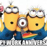 Minion party despicable me | HAPPY WORK ANNIVERSARY! | image tagged in minion party despicable me | made w/ Imgflip meme maker