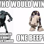 Dual of the droids | WHO WOULD WIN? A HIGHLY ADVANCED ARMORED ROBOT WITH A LASER CANNON ONE BEEPY BOI | image tagged in star wars,funny,robot,r2d2 meme,r2d2,who would win | made w/ Imgflip meme maker