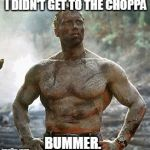 Predator Meme | I DIDN'T GET TO THE CHOPPA BUMMER. | image tagged in memes,predator | made w/ Imgflip meme maker