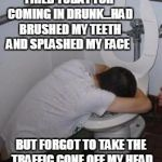 Drunk puking toilet | FIRED TODAY FOR COMING IN DRUNK...HAD BRUSHED MY TEETH AND SPLASHED MY FACE BUT FORGOT TO TAKE THE TRAFFIC CONE OFF MY HEAD | image tagged in drunk puking toilet | made w/ Imgflip meme maker