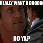 Do you wanna | DO YOU REALLY WANT A CROCKODUCK? DO YA? | image tagged in do you wanna | made w/ Imgflip meme maker