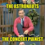 Bad Pun Mr. Rogers | YOU EVER THINK ABOUT ALL THE SPERM YOU BEAT OUT TO EXIST? BUT YOU, THE MEMER... THE DOCTORS THE ASTRONAUTS THE CONCERT PIANIST YOU WON! | image tagged in bad pun mr rogers,dashhopes,sperm,race,memes,you won | made w/ Imgflip meme maker