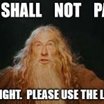 gandalf | YOU    SHALL    NOT    PASS!!! ON THE RIGHT.  PLEASE USE THE LEFT LANE. | image tagged in gandalf | made w/ Imgflip meme maker
