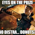 Hawkeye  | EYES ON THE PRIZE NO DISTRA... DONUTS? | image tagged in hawkeye | made w/ Imgflip meme maker