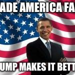 Obama Meme | MADE AMERICA FALL TRUMP MAKES IT BETTER | image tagged in memes,obama | made w/ Imgflip meme maker