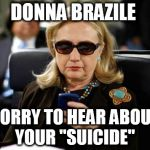 "Killary  | DONNA BRAZILE SORRY TO HEAR ABOUT YOUR ""SUICIDE"" 