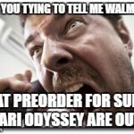 Shouter Meme | ARE YOU TYING TO TELL ME WALMART THAT PREORDER FOR SUPER MARI ODYSSEY ARE OUT? | image tagged in memes,shouter | made w/ Imgflip meme maker