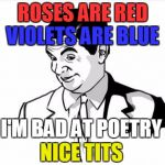If You Know What I Mean Bean Meme | ROSES ARE RED VIOLETS ARE BLUE I'M BAD AT POETRY NICE TITS | image tagged in memes,if you know what i mean bean | made w/ Imgflip meme maker
