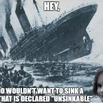 "disaster girl sinks the titanic | HEY, WHO WOULDN'T WANT TO SINK A SHIP THAT IS DECLARED ""UNSINKABLE"" 