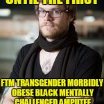 And they must have at least one abortion under their belt !!! | I'M NOT VOTING UNTIL THE FIRST FTM TRANSGENDER MORBIDLY OBESE BLACK MENTALLY CHALLENGED AMPUTEE  SOCIALIST ISRAELI MUSLIM PERSON RUNS FOR PR | image tagged in memes,hipster barista,politics | made w/ Imgflip meme maker