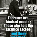 Duke speaks | There are two kinds of people : Those who hold the sacrifice sacred and those who don't. | image tagged in thirsty duke,john wayne,two kinds of people,sacrifice,sacred,freedom requires sacrifice | made w/ Imgflip meme maker
