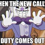 King dice | WHEN THE NEW CALL OF DUTY COMES OUT | image tagged in king dice | made w/ Imgflip meme maker