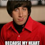 Howard | YOU REMIND ME OF INFINITE SERIES BECAUSE MY HEART INFINENTLY CONVERGES TOWARDS YOUR LOVE | image tagged in howard,calculus 2 | made w/ Imgflip meme maker