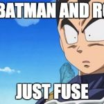 Surprized Vegeta Meme | DID BATMAN AND ROBIN JUST FUSE | image tagged in memes,surprized vegeta | made w/ Imgflip meme maker