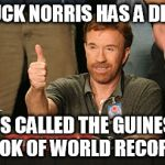 Chuck Norris Approves Meme | CHUCK NORRIS HAS A DIARY IT'S CALLED THE GUINESS BOOK OF WORLD RECORDS | image tagged in memes,chuck norris approves,chuck norris | made w/ Imgflip meme maker