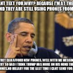 No I Cant Obama Meme | NO I CANT TEXT YOU.WHY? BECAUSE I'M AT THE WHITE HOUSE AND THEY ARE STILL USING PHONES FROM THE 80'S YES THEY CAN AFFORD NEW PHONES. WELL WI | image tagged in memes,no i cant obama | made w/ Imgflip meme maker