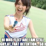 Yuko With Gun Meme | HI MRS FLEET ARE I AM STILL ANGRY AT THAT DETENTION... SO DIE! | image tagged in memes,yuko with gun | made w/ Imgflip meme maker