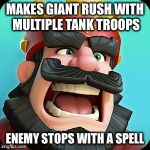 Clash Royale | MAKES GIANT RUSH WITH MULTIPLE TANK TROOPS ENEMY STOPS WITH A SPELL | image tagged in clash royale | made w/ Imgflip meme maker