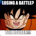 Crosseyed Goku Meme | LOSING A BATTLE? YELL LOUDER!!! | image tagged in memes,crosseyed goku | made w/ Imgflip meme maker