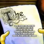 The rickening | SHOW RICHARD AND MORTIMER IS MOST ELEGANT AND FULL OF SATIRE THAT ONE MUST ACQUIRE AND I.Q. OF A MINIMUM OF  254 TO UNDERSTAND AND GRASP THE | image tagged in spongebob essay | made w/ Imgflip meme maker