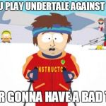 Super Cool Ski Instructor Meme | IF TOU PLAY UNDERTALE AGAINST SANS YOUR GONNA HAVE A BAD TIME | image tagged in memes,super cool ski instructor | made w/ Imgflip meme maker