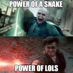 Harry Potter meme | POWER OF A SNAKE POWER OF LOLS | image tagged in harry potter meme | made w/ Imgflip meme maker