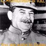 Commrad Stalin aproves | Russia is Red, C☭mmunism is too, You are going to Gulag For that political cartoon | image tagged in memes,funny,gulag,dark humor,soviet russia,roses are red | made w/ Imgflip meme maker