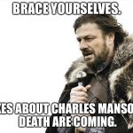 Charles Manson dead | BRACE YOURSELVES. JOKES ABOUT CHARLES MANSON'S DEATH ARE COMING. | image tagged in memes,brace yourselves x is coming,charles manson,dead,bad jokes,prison | made w/ Imgflip meme maker