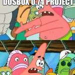 WE SHOULD TAKE | WE SHOULD TAKE THE UNFINISHED DOSBOX 0.74 PROJECT AND FINISH IT! | image tagged in we should take | made w/ Imgflip meme maker