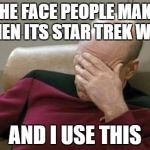 Captain Picard Facepalm Meme | THE FACE PEOPLE MAKE WHEN ITS STAR TREK WEEK AND I USE THIS | image tagged in memes,captain picard facepalm,funny,star trek week,face palm,lol so funny | made w/ Imgflip meme maker