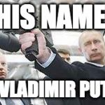 Putin with a gun | HIS NAME IS VLADIMIR PUTIN | image tagged in putin with a gun | made w/ Imgflip meme maker