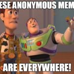 Anonymous Meme Week - An Anonymous Event - November 20th-27th | THESE ANONYMOUS MEMES ARE EVERYWHERE! | image tagged in memes,x,x everywhere,x x everywhere,anonymous meme week | made w/ Imgflip meme maker