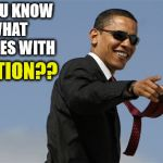 Cool Obama Meme | DO YOU KNOW WHAT RHYMES WITH ELECTION?? | image tagged in memes,cool obama | made w/ Imgflip meme maker
